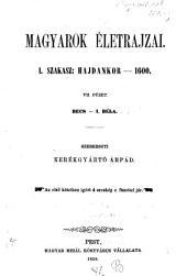 Magyarok Életrajzai: I. Szakasz: A hájdankortól az 1600 évig. Becs - I. Béla, 1. kötet,7. kiadás