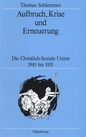 Aufbruch, Krise und Erneuerung: Die Christlich-Soziale Union 1945 bis 1955