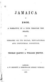 Jamaica in 1866: A Narrative of a Tour Through the Island : with Remarks on Its Social, Educational and Industrial Condition