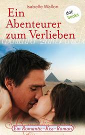 Ein Abenteurer zum Verlieben: Ein Romantic-Kiss-Roman -, Band 28