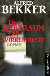 Alfred Bekker Roman - Dein Albtraum wird zur Wirklichkeit: Cassiopeiapress Romantic Thriller