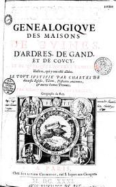 Histoire généalogique des maisons de Guines d'Ardres, de Gand et de Coucy et quelques autres familles illustres qui y ont été alliées...