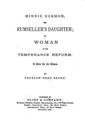 Minnie Hermon, the Rumseller's Daughter: Or, Woman in the Temperance Reform : a Tale for the Times