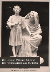 The Woman Citizen's Library: The woman citizen and the home