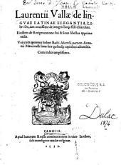 Laurentii Vallae De linguae latinae elegantia