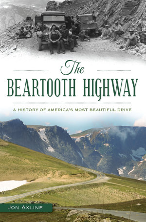 The Beartooth Highway  A History of America   s Most Beautiful Drive