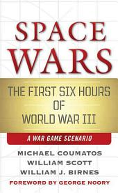 Space Wars: The First Six Hours of World War III, A War Game Scenario