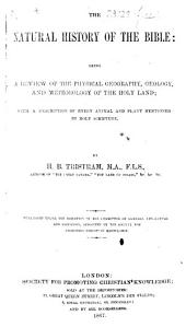 The Natural History of the Bible: Being a Review of the Physical Geography, Geology, and Meteorology of the Holy Land; with a Description of Every Animal and Plant Mentioned in Holy Scripture