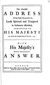 The Humble Address of the Right Honourable the Lords Spiritual and Temporal in Parliament Assembled, Presented to His Majesty on Friday the Sixteenth Day of November, 1753. With His Majesty's Most Gracious Answer