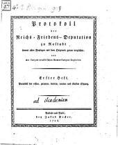Protokoll der Reichs-Friedens-Deputation zu Rastadt: sammt allen Beylagen mit dem Originale genau verglichen, und mit kurzen praktischen Anmerkungen begleitet. Protokoll der ersten, zweyten, dritten, vierten und fünften Sitzung, Band 1
