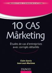 10 cas de Marketing: Etudes de cas d'entreprise avec corrigés détaillés