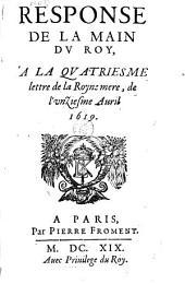 Response de la main du roy a la quatriesme lettre de la royne mere de l'unziesme avril 1619