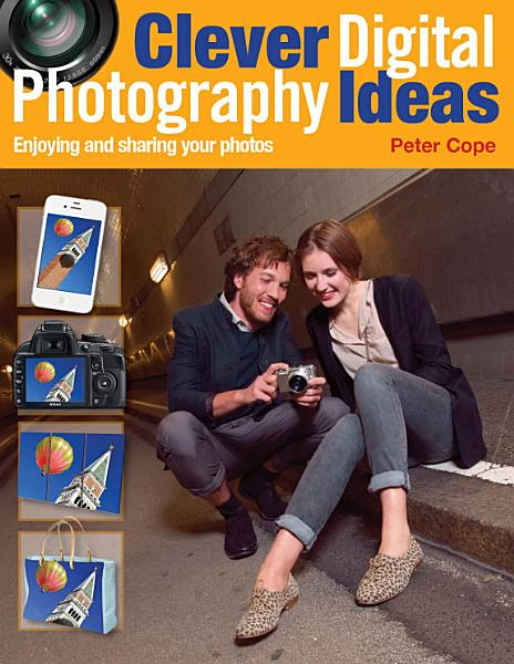 Clever Digital Photography Ideas - Enjoying and sharing your photos Pdf Book