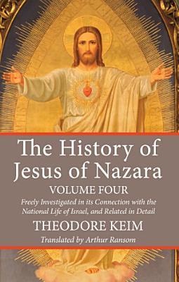 The History of Jesus of Nazara  Volume Four