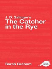 J.D. Salinger's The Catcher in the Rye: A Routledge Study Guide