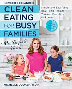 Clean Eating for Busy Families  revised and expanded Book