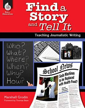 Find a Story and Tell It  Teaching Journalistic Writing PDF