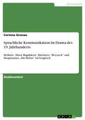 """Sprachliche Kommunikation im Drama des 19. Jahrhunderts: Hebbels """"Maria Magdalena"""", Büchners """"Woyzeck"""" und Hauptmanns """"Die Weber"""" im Vergleich"""