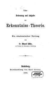 Ueber Bedeutung und Aufgabe der Erkenntniss-theorie: Ein akademischer Vortrag