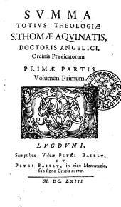 SVMMA TOTIVS THEOLOGIAE S. THOMAE AQVINATIS, DOCTORIS ANGELICI, Ordinis Praedicatorium: PRIMAE PARTIS Volumen Primum, Page 1