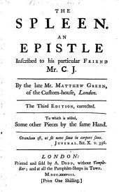 The spleen: An epistle inscribed to his particular friend Mr. C.J.