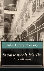 Staatsanwalt Sierlin (Krimi-Klassiker) - Vollständige Ausgabe: Kriminalroman: Die Geschichte einer Rache