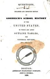 Questions on the Enlarged and Improved Edition of Goodrich's School History of the United States: To which are Added Outline Tables, for General Review, on a New Plan