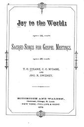 Joy to the World, Or, Sacred Songs for Gospel Meetings