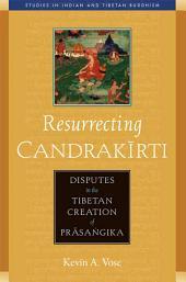Resurrecting Candrakirti: Disputes in the Tibetan Creation of Prasangika