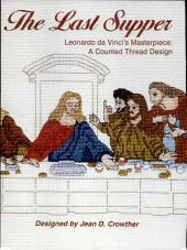 The Last Supper: Leonardo Da Vinci's Masterpiece: A Counted Thread Design