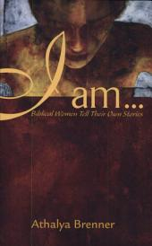 I Am--: Biblical Women Tell Their Own Stories