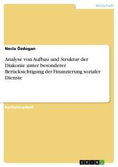 Analyse von Aufbau und Struktur der Diakonie unter besonderer Berücksichtigung der Finanzierung sozialer Dienste