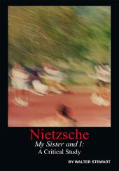 Nietzsche My Sister and I: A Critical Study