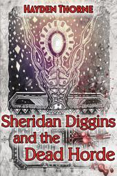 Sheridan Diggins and the Dead Horde