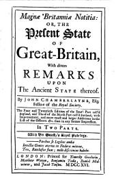 Magnae Britanniae Notitia: Or, The Present State Of Great-Britain: With Divers Remarks Upon The Ancient State Thereof
