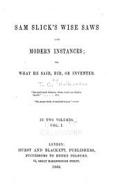 Sam Slick's wise saws and modern instances: or, What he said, did, or invented, Volume 1