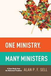 One Ministry, Many Ministers: A Case Study from the Reformed Tradition
