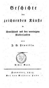 Geschichte der zeichnenden Künste in Deutschland und den vereinigten Niederlanden: Band 1