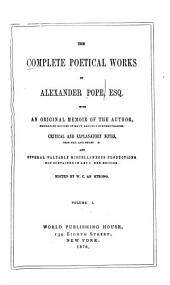 The Complete Poetical Works of Alexander Pope: With an Original Memoir of the Author Embracing Notices of Many Eminent Contemporaries, Critical and Explanatory Notes, Original and Selected, and Several Valuable Miscellaneous Productions, Not Contained in Any Other Edition