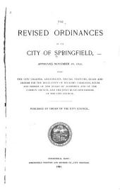 The Revised Ordinances of the City of Springfield: Approved November 28, 1890, with the City Charter, Amendments, Special Statutes, Rules and Orders for the Regulation of Hackney Carriages, Rules and Orders of the Board of Alderman and of the Common Council, and the Joint Rules and Orders of the City Council