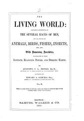 The Living World: Containing Descriptions of the Several Races of Men, and All Species of Animals, Birds, Fishes, Insects, Etc., Etc. With Numerous Anecdotes, Illustrative of Their Instincts, Reasoning Powers and Domestic Habits, Volume 2