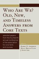 Who Are We  Old  New  and Timeless Answers from Core Texts PDF