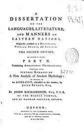 A dissertation on the languages, literature, and manners of eastern nations: Originally prefixed to a dictionary, Persian, Arabic, and English. The second edition. To which is added, Part II. Containing additional observations. Together with further remarks on a new analysis of ancient mythology: in answer to an apology, addressed to the author, by Jacob Bryant, Esq