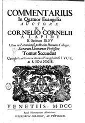 Commentarius in Quatuor Euangelia auctore r.p. Cornelio Cornelii a Lapide ... Tomus primus \-secundus! ..: Tomus secundus complectens Commentaria in Evangelium s. Lucae, & s. Ioannis, Volume 2