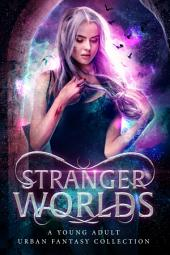 Stranger Worlds: A Young Adult Urban Fantasy Collection