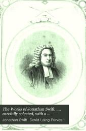 The Works of Jonathan Swift, D.D.: Carefully Selected; with a Biography of the Author