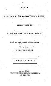 Alle de publicatiën en notificatiën, betreffende de algemeene belastingen: met de generale voordragt, Volume 4