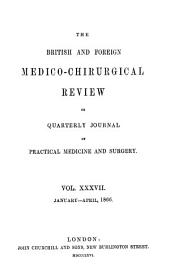 The British and Foreign Medico-chirurgical Review, Or, Quarterly Journal of Practical Medicine and Surgery: Volume 37