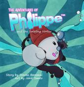 The Adventures of Philippe and the Swirling Vortex