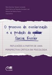 O processo de escolarização e a produção da queixa escolar: reflexões a partir de uma perspectiva critica em psicologia